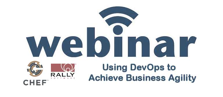 Using DevOps to Achieve Business Agility – A Webinar with Rally Software and Chef
