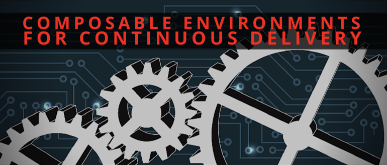 Composable Environments for Continuous Delivery