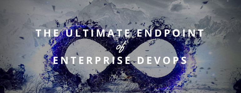The Ultimate Endpoint of Enterprise on DevOps.com