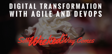 "Digital Transformation with Agile and DevOps – Something ""Wicked"" This Way Comes"