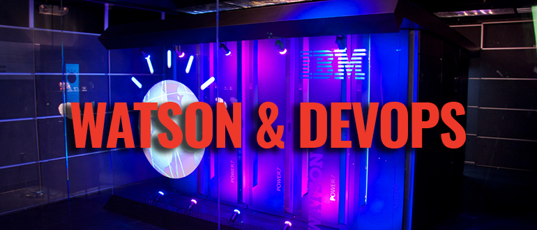 IBM's Watson sits at the crossroads between DevOps and Big Data