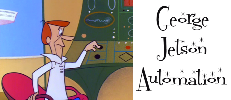 George Jetson Automation: Chasing the Dream