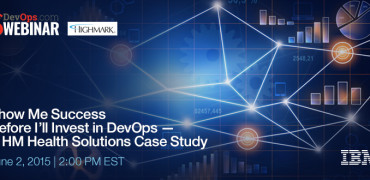 Webinar: Show Me Success Before I'll Invest in DevOps – A HM Health Solutions Case Study