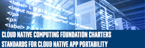 Cloud Native Computing Foundation Charters Standards for Cloud Native App Portability
