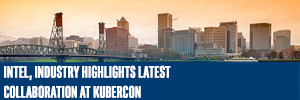 Intel, Industry Highlights Latest Collaboration at KuberCon