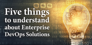 Five things to understand about Enterprise DevOps Solutions