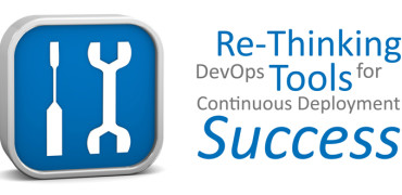 Re-thinking DevOps tools for Continuous Deployment success