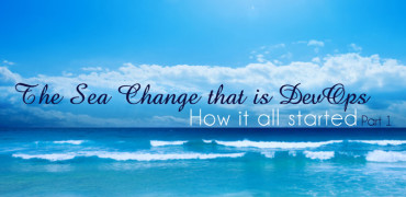 The Sea Change that is DevOps – How it all started: Part 1