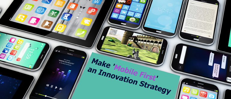 Make 'Mobile First' an Innovation Strategy