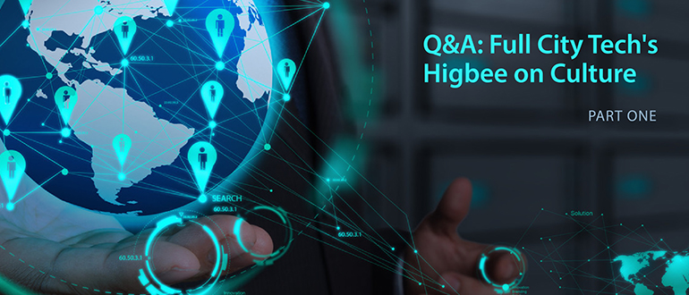 Q&A: Full City Tech's Higbee on Culture, Part 1