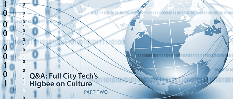 Q&A: Full City Tech's Higbee on Culture, Part 2