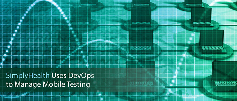 SimplyHealth Uses DevOps to Manage Mobile Testing