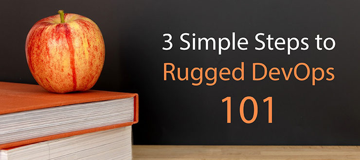 3 Simple Steps to Rugged DevOps 101