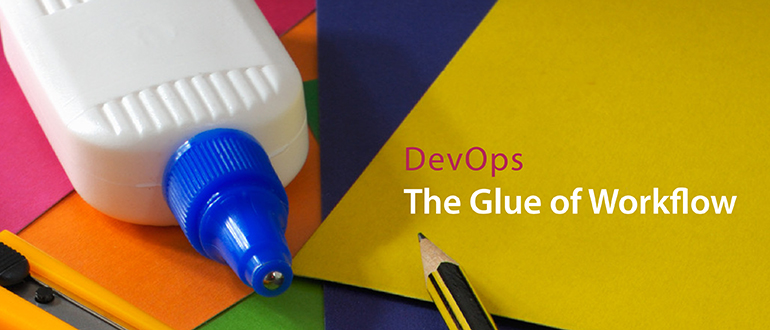 DevOps: The Glue of Workflow