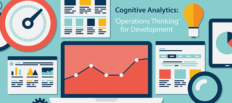 Cognitive Analytics: 'Operations Thinking' for Development