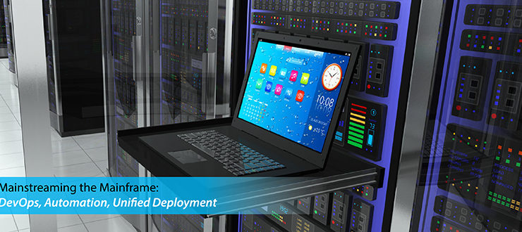 Mainstreaming the Mainframe: DevOps, Automation, Unified Deployment