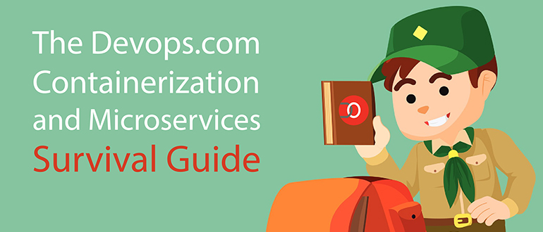 The DevOps.com Containerization and Microservices Survival Guide