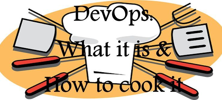 DevOps: What It is and How to Cook It