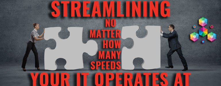 Streamlining no matter how many speeds your IT operates at