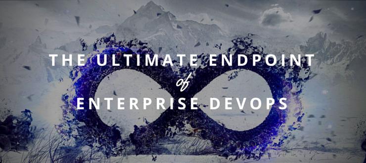 The Ultimate Endpoint of Enterprise DevOps