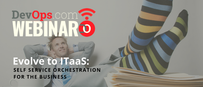 Webinar: Evolve to ITaaS: Self Service Orchestration for the Business