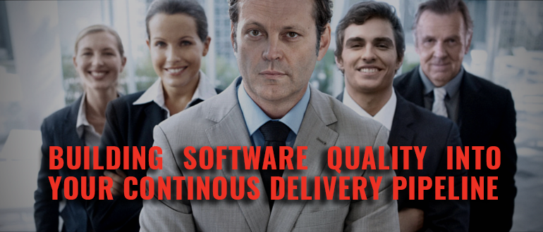 Building software quality into your Continous Delivery pipeline