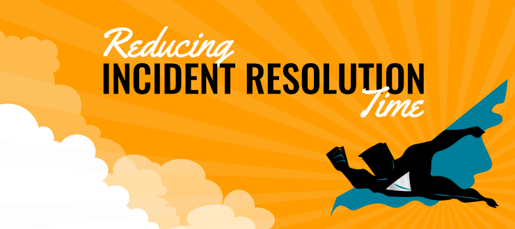 Reducing Incident Resolution Time