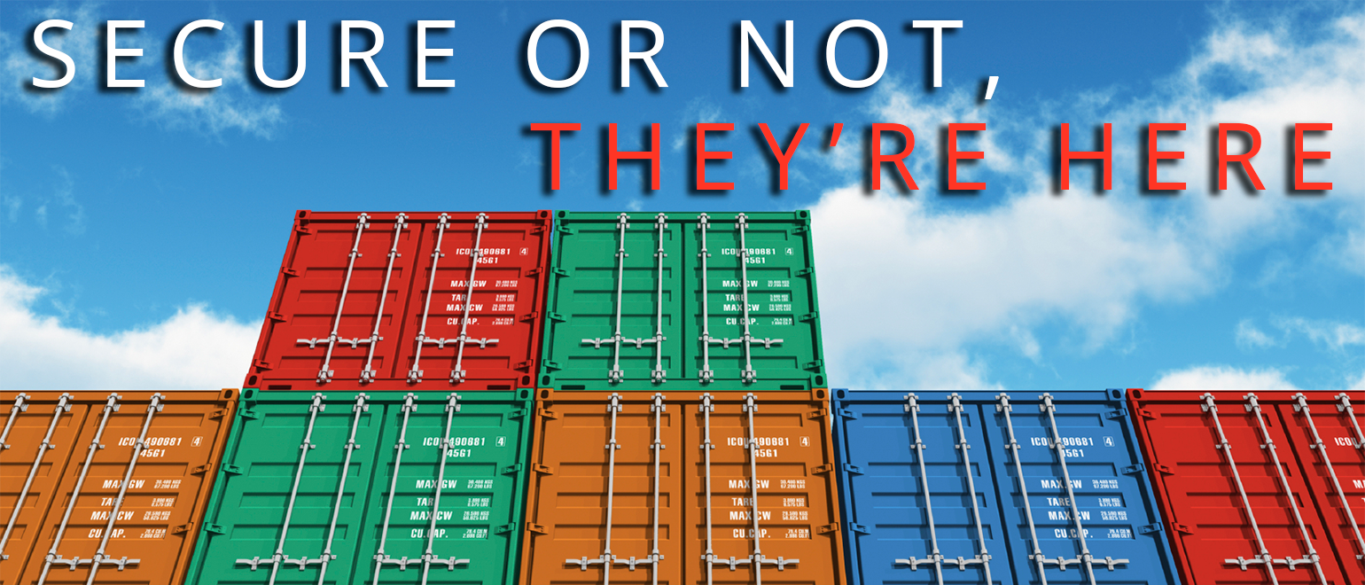 Containers: Secure or Not, Here They Are