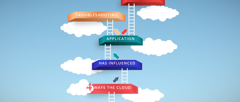 4 Ways the Cloud Has Influenced Applications Troubleshooting