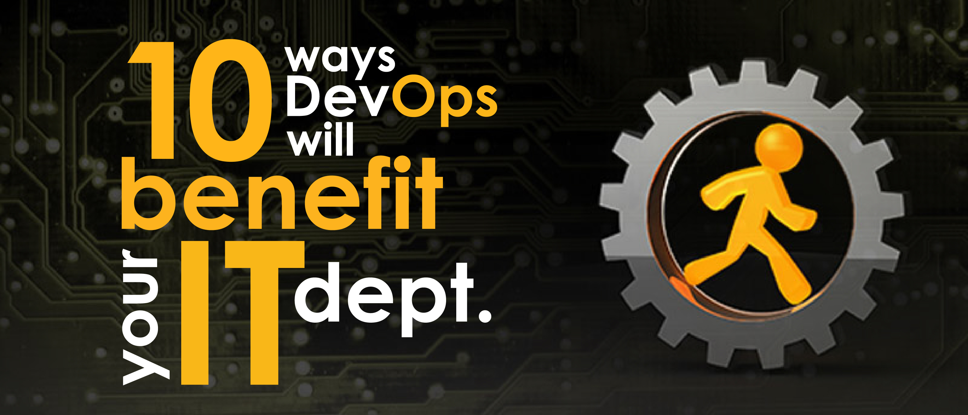 Ten ways DevOps will benefit your IT department