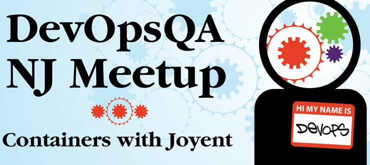 DevOpsQA NJ Meetup -  Containers with Joyent