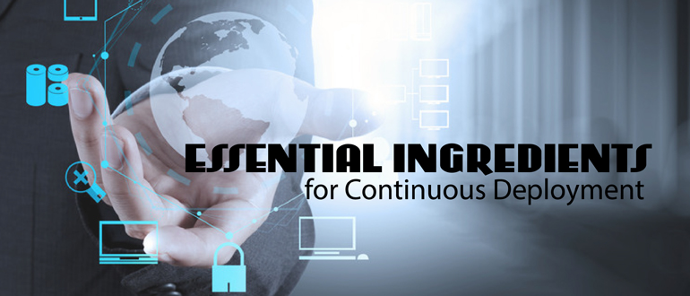 Essential Ingredients for Continuous Deployment