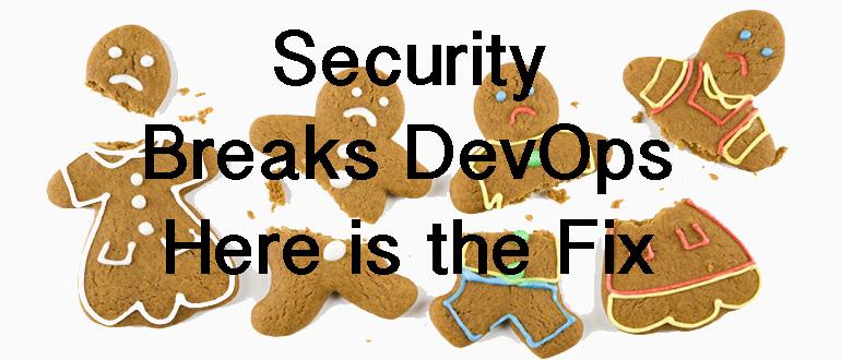 Security Breaks DevOps – Here's How to Fix It
