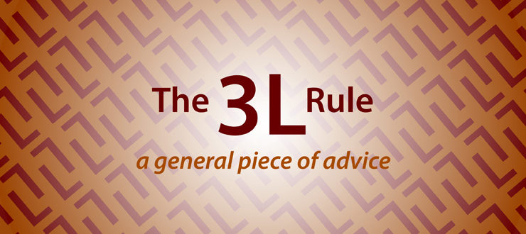 The 3L rule, a general piece of advice