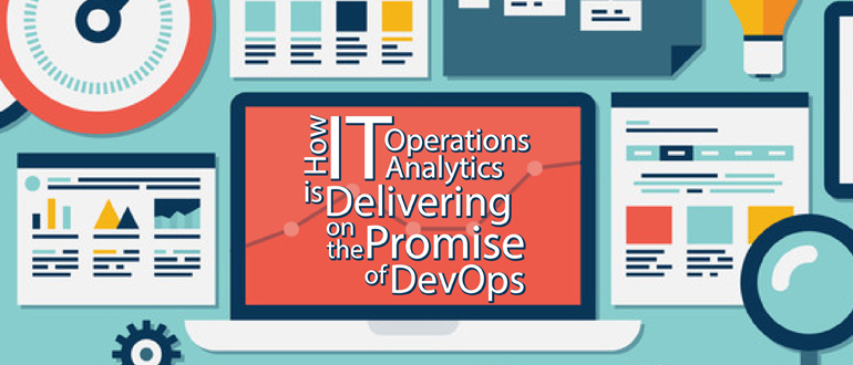 How IT Operations Analytics is Delivering on the Promise of DevOps