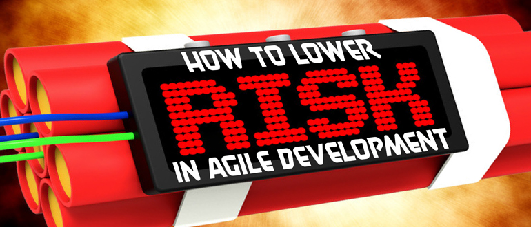 How to lower risk in agile development
