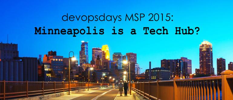 DevOpsDays MSP 2015: Minneapolis is a Tech Hub?