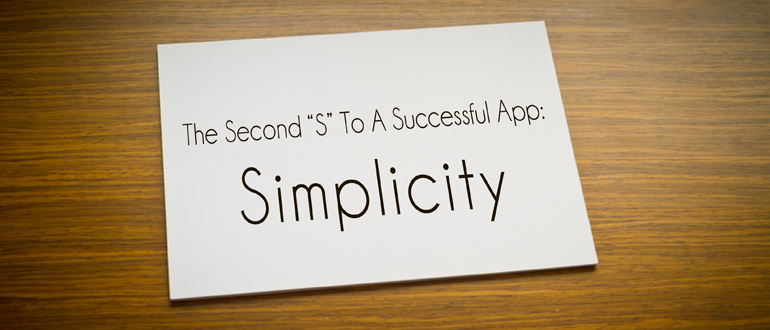 """The Second """"S"""" To A Successful App: Simplicity"""