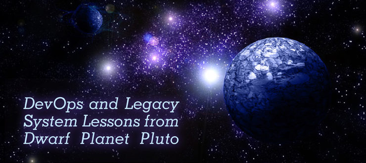 DevOps and legacy system lessons from dwarf planet Pluto