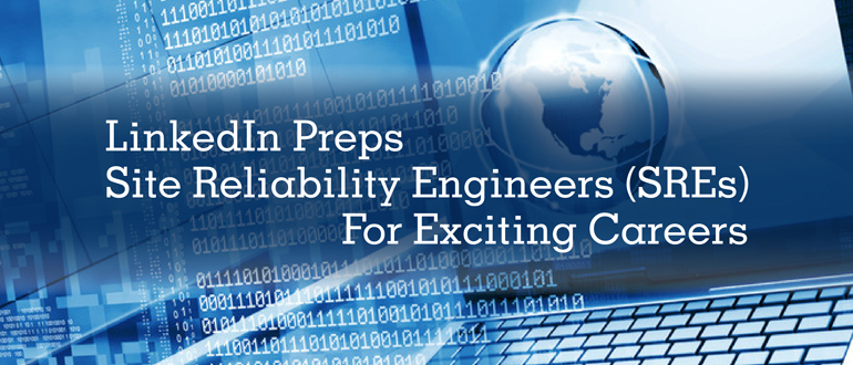 LinkedIn Preps Site Reliability Engineers (SREs) For Exciting Careers