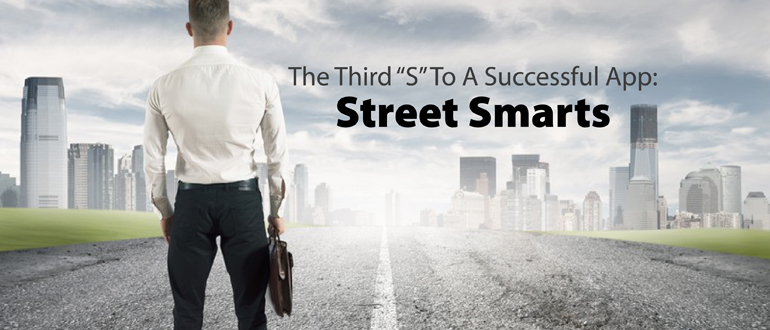 """The Third """"S"""" To A Successful App: Street Smarts"""