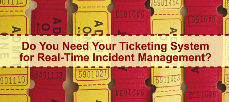 Do You Need Your Ticketing System for Real-Time Incident Management?