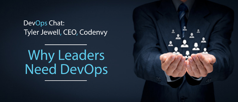 DevOps Chat: Tyler Jewell, CEO, Codenvy why leaders need DevOps