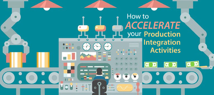 How to accelerate your production integration activities
