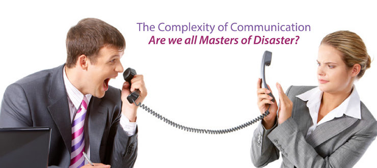 The complexity of communication: Are we all Masters of Disaster?