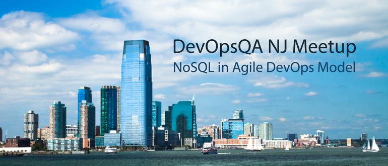 DevOpsQA NJ Meetup - NoSQL in Agile DevOps Model