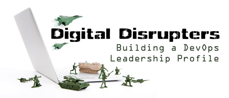Digital Disrupters – Building a DevOps Leadership Profile