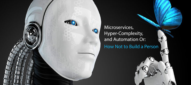 Microservices, Hyper-Complexity, and Automation