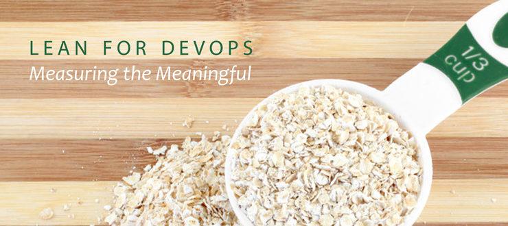 Lean for DevOps: Measuring the meaningful