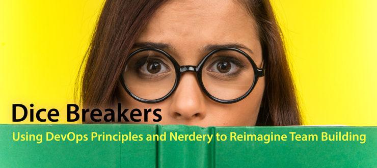 Dice Breakers: using DevOps principles and nerdery to reimagine Team building